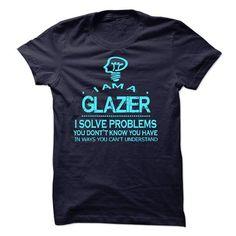 i am A GLAZIER T Shirts, Hoodie. Shopping Online Now ==► https://www.sunfrog.com/No-Category/i-am-aan-GLAZIER-58063227-Guys.html?41382