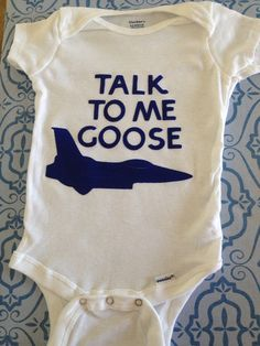 Whitney- this one's for you :) Talk to me, Goose Top Gun Onesie