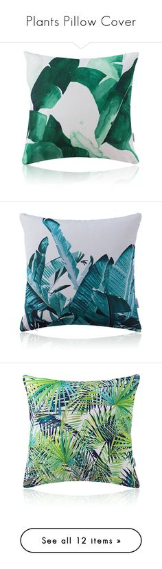 """Plants Pillow Cover"" by homelava ❤ liked on Polyvore featuring home, home decor, throw pillows, cotton/linen pillows, home textiles, throws & pillows, modern throw pillows, green toss pillows, green accent pillows and leaves throw pillow"