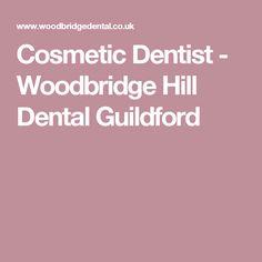 Cosmetic Dentist - Woodbridge Hill Dental Guildford