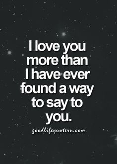 """I love you more than I have ever found a way to say to you."" #lovequotes"