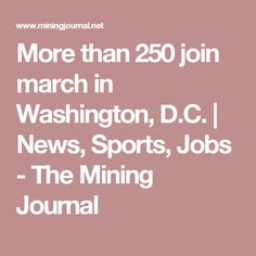More than 250 join march in Washington, D.C. | News, Sports, Jobs - The Mining Journal