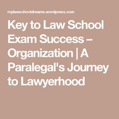 Key to Law School Exam Success – Organization   A Paralegal's Journey to Lawyerhood