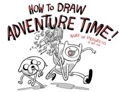 How to Draw Adventure Time by Pendleton Ward