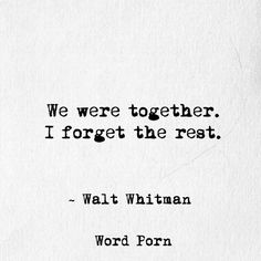"""""""We were together. I forget the rest.""""  - Walt Whitman quote WordPorn"""