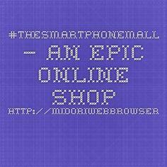 #TheSmartphoneMall – An Epic Online Shop  http://midoriwebbrowser.com/the-smartphone-mall-an-epic-online-shop/