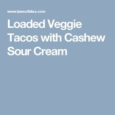 Loaded Veggie Tacos with Cashew Sour Cream