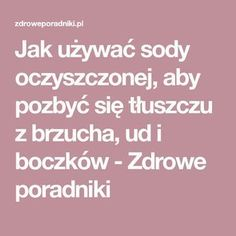 Jak używać sody oczyszczonej, aby pozbyć się tłuszczu z brzucha, ud i boczków - Zdrowe poradniki Health Benefits, Health Tips, Slow Food, Loose Weight, Good To Know, Health And Beauty, Natural Remedies, Beauty Hacks, Health Fitness