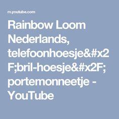 Rainbow Loom Nederlands, telefoonhoesje/bril-hoesje/portemonneetje - YouTube