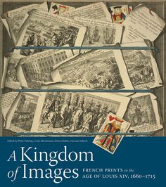 A Kingdom of Images: French Prints in the Age of Louis XIV, 1660–1715 | The Getty Store