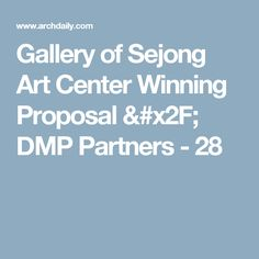 Gallery of Sejong Art Center Winning Proposal / DMP Partners - 28