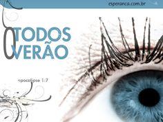 """""""Todo olho o verá"""" Apocalipse 1:7"""