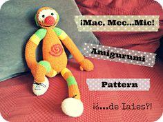 ¡¿...de Iaies?!: My very first amigurumi pattern... Mac, Mec...Mic!