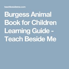 Burgess Animal Book for Children Learning Guide - Teach Beside Me