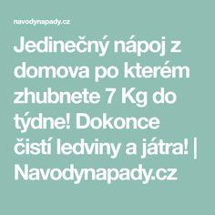 Jedinečný nápoj z domova po kterém zhubnete 7 Kg do týdne! Dokonce čistí ledviny a játra! | Navodynapady.cz