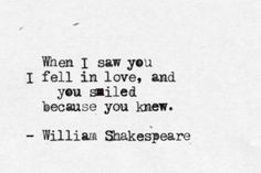 .when i saw you  I fell in love, and  you smiled  because you knew    #shakespeare