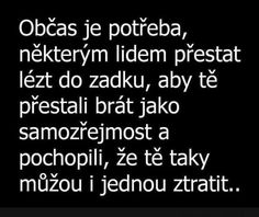Je to tak. True Words, Math Equations, Quotes, Dark, Quotations, Qoutes, Quote, True Sayings, Manager Quotes