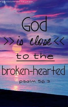 God is close to the broken-hearted. by jerry