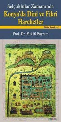 Mikail Bayram - Selcuklular Zamaninda Konya'da Dini ve Fikri Hareketler pdf