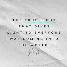 He is the true light of the world!