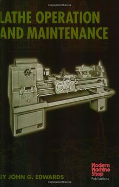 Lathe Operation and Maintenance (Modern Machine Shop Books) - This concise introduction to the lathe provides detailed coverage of this versatile machine and how it is used to perform a wide variety of metalworking operations. Special emphasis is pla