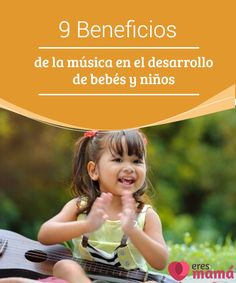 9 Beneficios de la música en el desarrollo de bebés y niños  La música es uno de los artes que más beneficia a los niños. Desde la barriga se puede usar la música para convertir a los niños en personas más alegres.