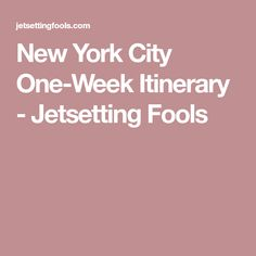 New York City One-Week Itinerary - Jetsetting Fools