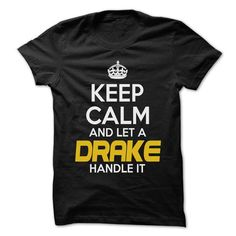 Keep Calm And Let ... DRAKE Handle It - Awesome Keep Ca - #t shirt #mens t shirts. HURRY: => https://www.sunfrog.com/Hunting/Keep-Calm-And-Let-DRAKE-Handle-It--Awesome-Keep-Calm-Shirt-.html?60505