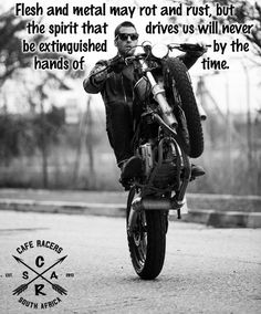 Flesh & metal may rot & rust, but the spirit that drives us will never be extinguished by the hands of time!!! #caferacer #wheelie #CafeRacersSA