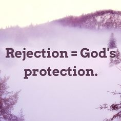 Rejection = God's protection :)