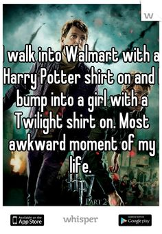 """Someone from California posted a whisper, which reads """"I walk into Walmart with a Harry Potter shirt on and I bump into a girl with a Twilight shirt on. Most awkward moment of my life. Funny Harry Potter Shirts, Harry Potter Puns, Harry Potter World, Harry Potter Twilight, Harry Potter Universal, No Muggles, Harry Potter Pictures, Walmart, Hogwarts"""