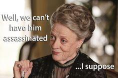 Violet Crawley is a shady lady.