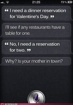 Siri thinks you should spend Valentines day with your mom..