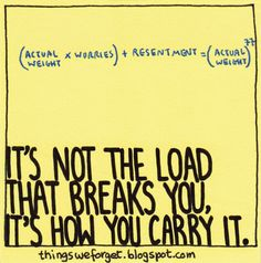 1159: It's not the load that breaks you, it's how you carry it.