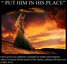 """I LOVE THIS!!! Luke 10:19 Behold, I have given you authority over all the power of the enemy, and you can walk among snakes and scorpions and crush them. Nothing will injure you. 20 But don't rejoice because evil spirits obey you; rejoice because your names are registered in heaven."""""""