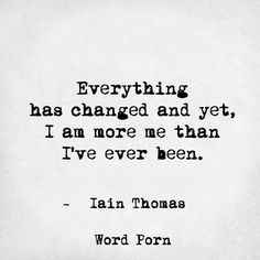 """I am more me than I've ever been"" -Iain Thomas"