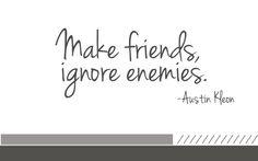 make friends ignore enemies
