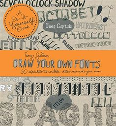 Draw Your Own Fonts: 30 Alphabets to Scribble, Sketch and Make Your Own by Tony  Seddon http://www.amazon.co.uk/dp/1908005815/ref=cm_sw_r_pi_dp_jeGqvb1WY5TRZ