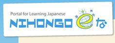 NIHONGO e な - Portal for Learning Japanese - Has everything...reading, writing, listening. From Japan Foundation