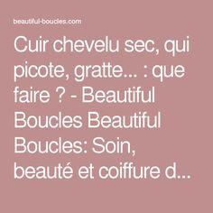 Cuir chevelu sec, qui picote, gratte... : que faire ? - Beautiful Boucles Beautiful Boucles: Soin, beauté et coiffure des cheveux secs, bouclés et frisés