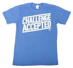 Challenge Accepted T-Shirt Front https://www.fanprint.com/stores/how-i-met-yourmother?ref=5750