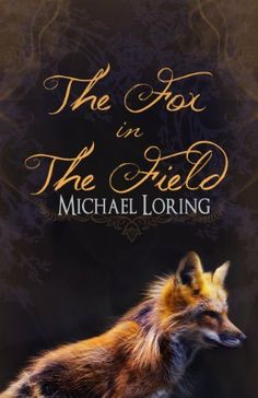 Free SHORT STORY - 06 May 13 - The Fox in the Field by Michael Loring,  - David Carlyle and his fiancée Candice are on vacation in Ireland. But exploring the beautiful scenery around Haggard has not numbed over the troubles of their soon-to-be marriage.   David is plagued by Candice's strange behavior and distant attitude, but, none of this matters when David's life is forever changed the day he spots a peculiar little fox trudging through the hills...