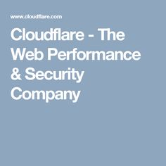 Cloudflare - The Web Performance & Security Company