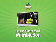 Unsung Heroes From The Wimbledon Championships