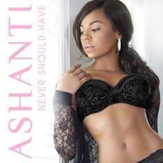 "Ashanti, ""Never Should Have"""