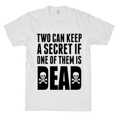 Two Can Keep A Secret If One Of Them Is Dead on a White T Shirt – Print Proxy  #tshirt #shirt #funny #cute #geek #nerdy #gaming #teenager #arcade #atari #hipster #retro #games #summer #trendy #party #fanboy #ps4 #xboxone #wii #nintendo #nes #playstation #xbox #comics #fashion #trendy #pink #girly #urban #skate #bmx #pop #culture