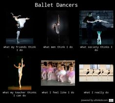 Ballet dancers, What people think I do, What I really do meme image - uthinkido.com