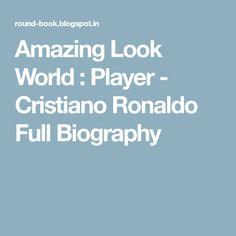Amazing Look World : Player - Cristiano Ronaldo Full Biography