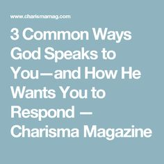 3 Common Ways God Speaks to You—and How He Wants You to Respond — Charisma Magazine