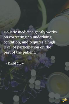 """Holistic medicine gently works on correcting an underlying condition, and requires a high level of participation on the part of the patient."" - David Crow  http://theshiftnetwork.com/?utm_source=pinterest&utm_medium=social&utm_campaign=quote"